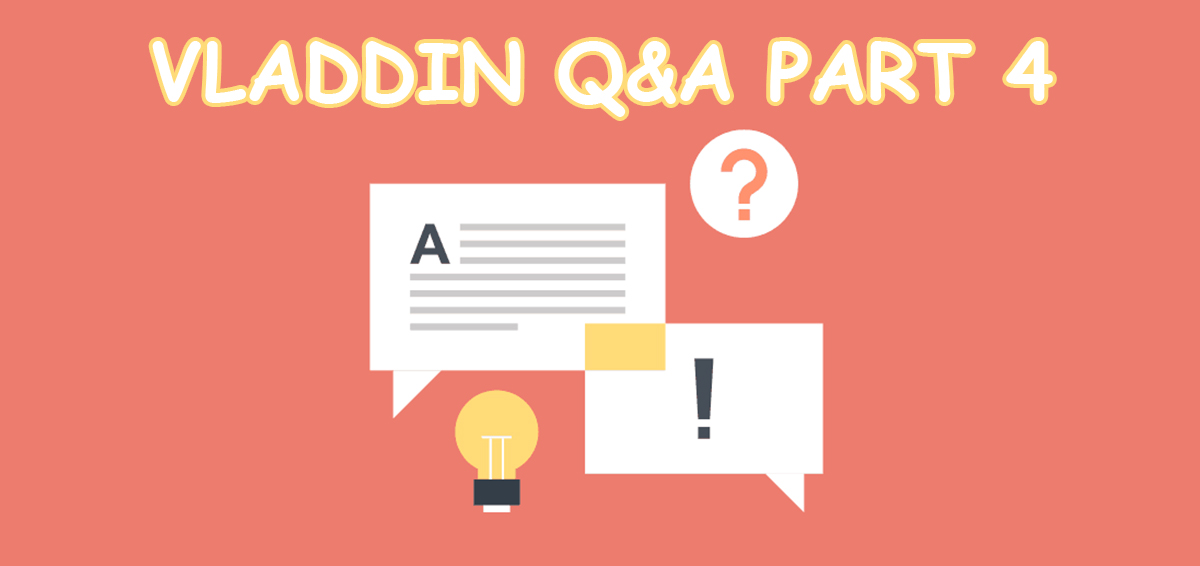 VLADDIN Q&A Part Four