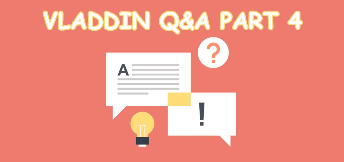 VLADDIN Q&A Part Four