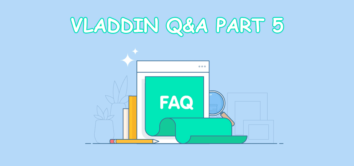 VLADDIN Q&A Part Five