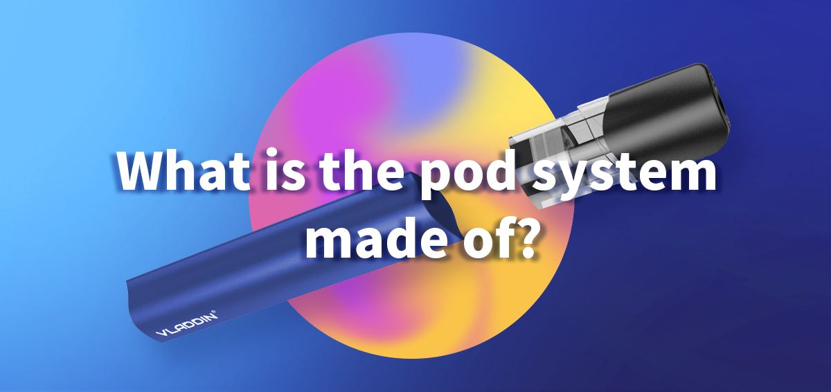 What is the pod system made of?