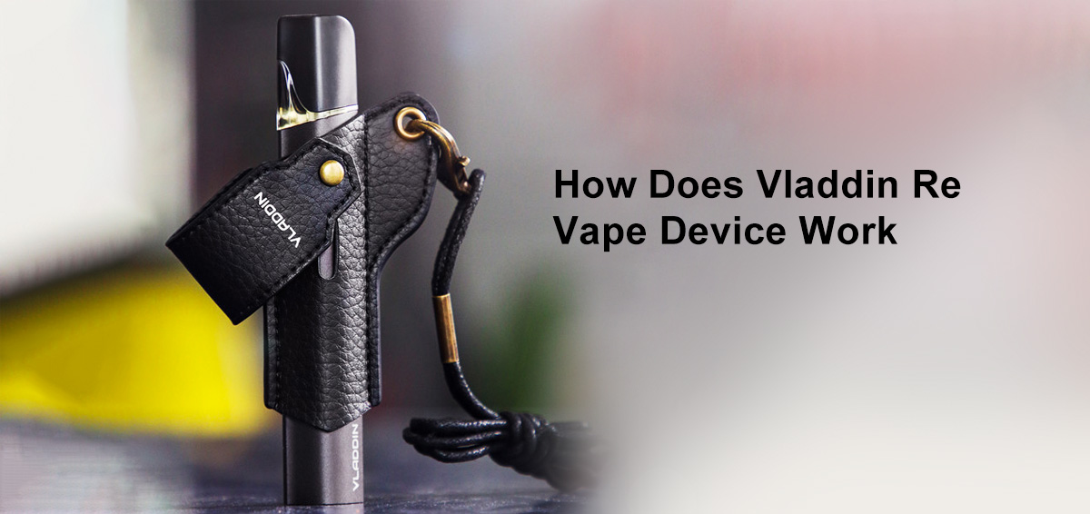How Does Vladdin Re Vape Device Work