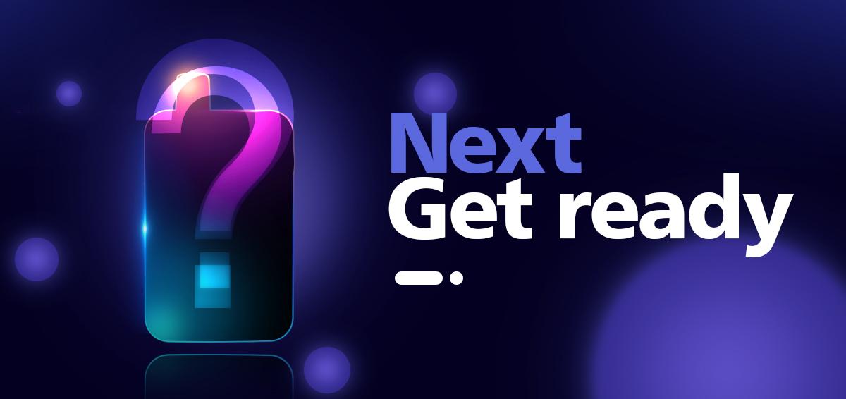 Next – Get Ready!