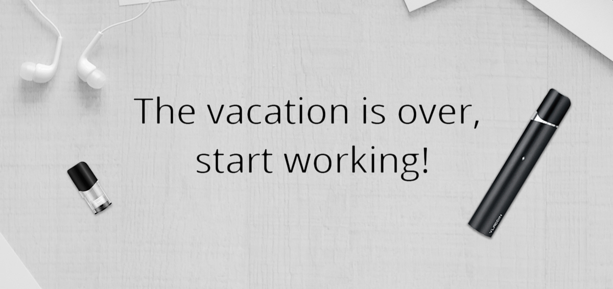 The Vacation Is Over, Start Working!