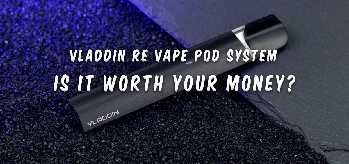 Vladdin re Vape pod system Review: Is It Worth Your Money?