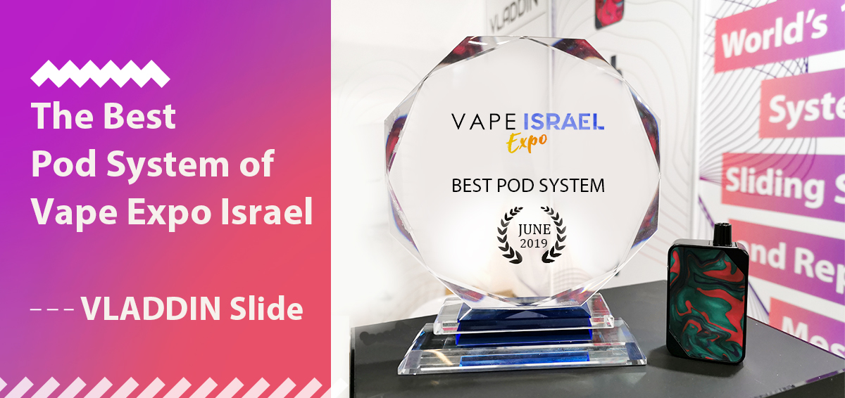 The Best Pod System of Vape Expo Israel ——VLADDIN Slide